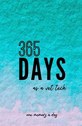 365 Days as a Vet Tech: One Memory A Day: Small, Softcover Teal One Line A Day Journal (Vet Tech Cards)
