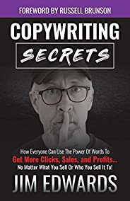 Copywriting Secrets: How Everyone Can Use The Power Of Words To Get More Clicks, Sales and Profits . . . No Ma