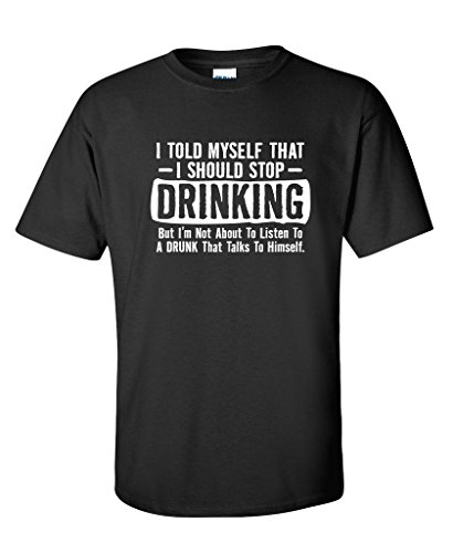Feelin Good Tees I Told Myself That I Should Stop Drinking Party Humor Sarcastic Funny T Shirt M Black