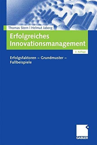 Erfolgreiches Innovationsmanagement: Erfolgsfaktoren - Grundmuster - Fallbeispiele