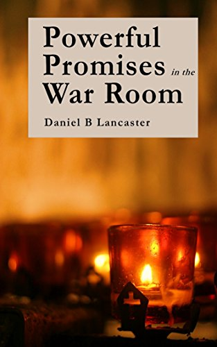 Powerful Promises in the War Room: 100 Life-Changing Promises from God to You (Battle Plan for Prayer Book 4) by [Lancaster, Daniel B]