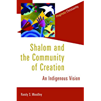 Shalom and the Community of Creation: An Indigenous Vision (Prophetic Christianity Series (PC))