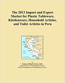 The 2013 Import and Export Market for Plastic Tableware, Kitchenware, Household Articles, and Toilet Articles in Peru
