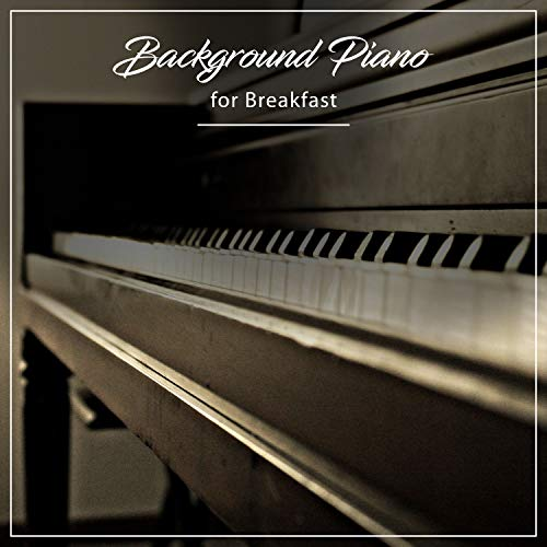 #15 Background Piano Tracks for Breakfast