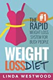 Weight Loss Diet: The #1 Rapid Weight Loss System For Busy People