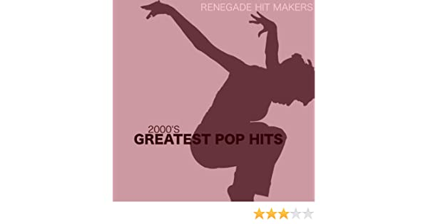 2000's - Greatest Pop Hits by Renegade Hit Makers on Amazon