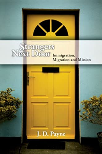 Strangers Next Door Immigration Migration and Mission J. D. Payne 9780830857586 Amazon.com Books & Strangers Next Door: Immigration Migration and Mission: J. D. Payne ...