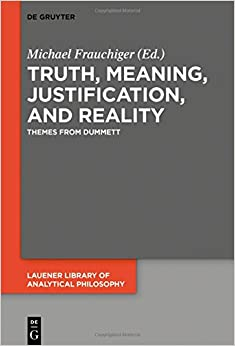 Truth, Meaning, Justification, and Reality: Themes from Dummett (Lauener Library of Analytical Philosophy)