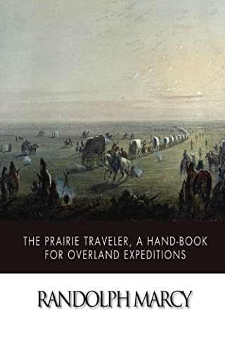 The Prairie Traveler, a Hand-Book for Overland Expeditions (The Prairie Traveler)