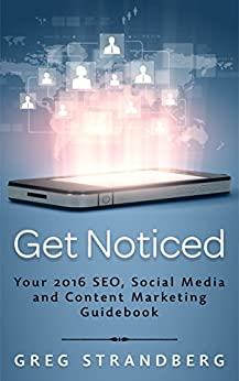 Get Noticed: Your 2016 SEO, Social Media and Content Marketing Guidebook (Increasing Website Traffic 7) by [Strandberg, Greg]