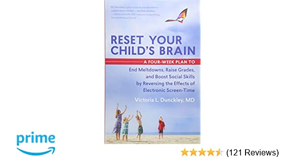 Heavy Screen Time Rewires Young Brains >> Reset Your Child S Brain A Four Week Plan To End Meltdowns Raise