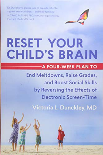Reset Your Child's Brain: A Four-Week Plan to End Meltdowns, Raise Grades, and Boost Social Skills by Reversing the Effects of Electronic Screen-Time (Effects Of Social Media On The Brain)