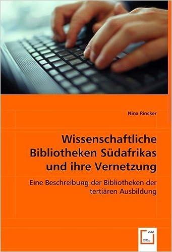 Book Wissenschaftliche Bibliotheken Südafrikas und ihre Vernetzung: Eine Beschreibung der Bibliotheken der tertiärenAusbildung (German Edition)