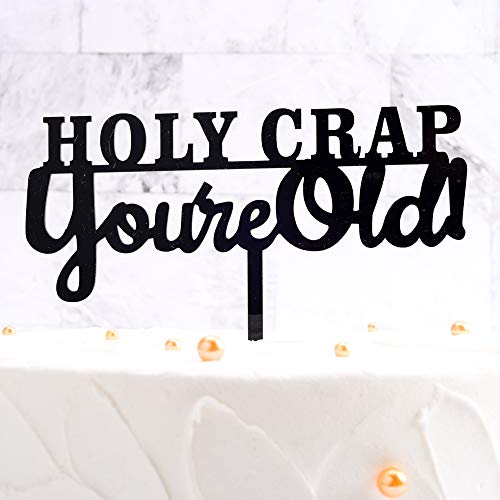 Birthday Cake Topper-Holy Crap You're Old, Black Funny Cake Topper, Birthday Party Decorations