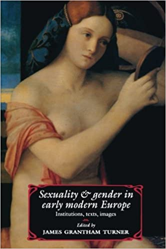 Sexuality and Gender in Early Modern Europe: Institutions, Texts, Images