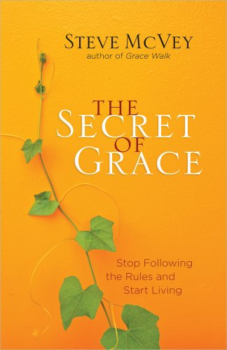 The Secret Of Grace: Stop Following The Rules And Start Living