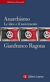 Anarchismo: Le idee e il movimento (Biblioteca essenziale