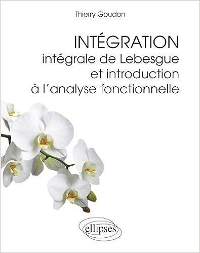 Intégration : Intégrale de Lebesgue et introduction à l'analyse fonctionnelle pdf epub
