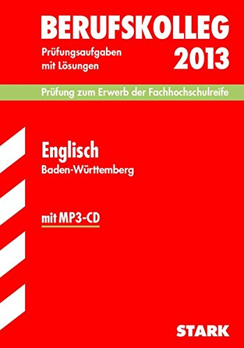Berufskolleg, Baden-Württemberg / Englisch 2013 mit MP3-CD, Prüfung zum Erwerb der Fachhochschulreife: Prüfungsaufgaben 2011-2012 mit Lösungen