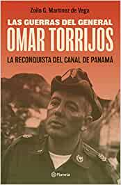 Las guerras del general Omar Torrijos/ The Wars of General Omar Torrijos: La reconquista del Canal de Panamá/ The Reconquest of the Panama Canal: Opportunities and Risks for Asia