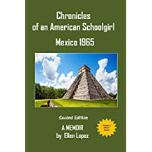 Chronicles of an American Schoolgirl Mexico 1965 a Memoir (Version Book 1)