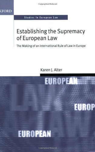 Establishing the Supremacy of European Law: The Making of an International Rule of Law in Europe (Oxford Studies in European Law) by Karen J Alter