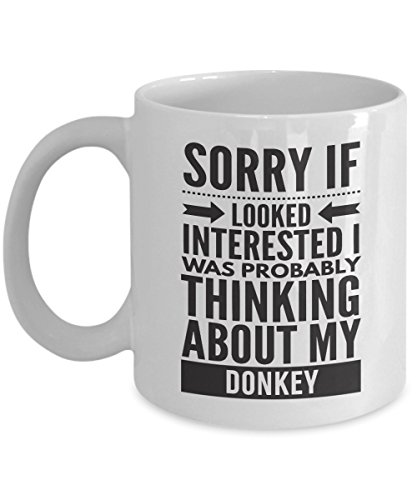 Donkey Mug - Sorry If Looked Interested I Was Probably Thinking About - Funny Novelty Ceramic Coffee & Tea Cup Cool Gifts For Men Or Women With Gift -