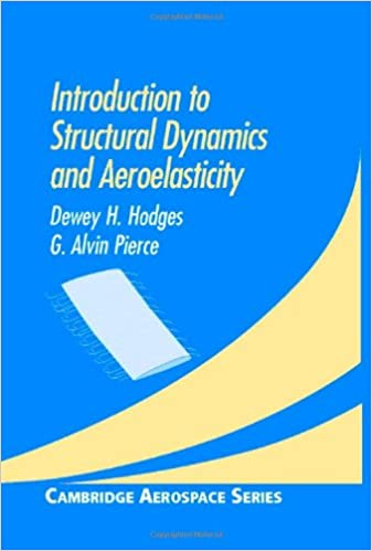 Introduction To Structural Dynamics And Aeroelasticity Cambridge Aerospace Series Series Number 15 Hodges Dewey H Pierce G Alvin Amazon In Books