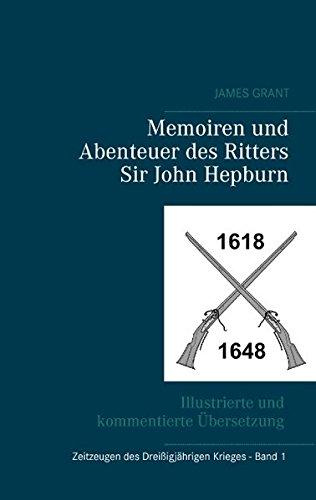 Memoiren und Abenteuer des Ritters Sir John Hepburn: von James Grant (Zeitzeugen des 30-jährigen Krieges)