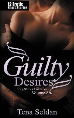 [ GUILTY DESIRES: 12 EROTIC SHORT STORIES Paperback ] Seldan, Tena ( AUTHOR ) Mar - 08 - 2014 [ Paperback ]