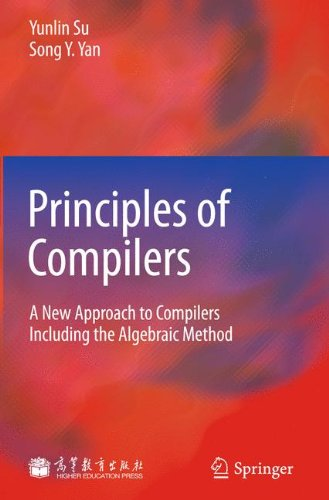 Principles of Compilers: A New Approach to Compilers Including the Algebraic Method by Springer