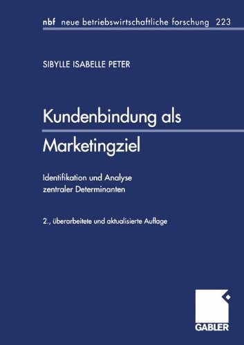 Kundenbindung als Marketingziel: Identifikation und Analyse Zentraler Determinanten (Neue Betriebswirtschaftliche Forschung (NBF)) (German Edition)