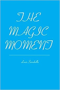 Book The Magic Moment: All I Can Give Her is the Moment by Mr. Louis Serrabella (2012-12-28)