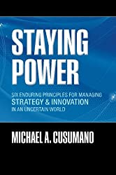 Staying Power: Six Enduring Principles for Managing Strategy and Innovation in an Uncertain World  (Lessons from Microsoft, Apple, Intel, Google, ... (Clarendon Lectures in Management Studies)