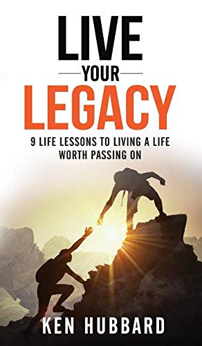 Live Your Legacy: 9 Life Lessons to Living a Life Worth Passing on (Legacy Of The Living)