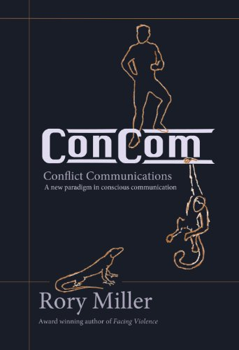 ConCom: Conflict Communication A New Paradigm in Conscious Communication by [Miller, Rory]