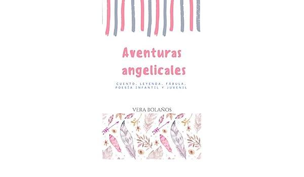 Aventuras Angelicales: Cuento, leyenda, fábula, poesía, infantil y juvenil (Spanish Edition) - Kindle edition by Vera Bolaños.