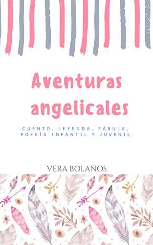 Aventuras Angelicales: Cuento, leyenda, fábula, poesía, infantil y juvenil (Spanish