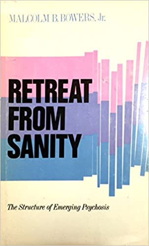 Emerging Psychosis When To Worry About >> Retreat From Sanity The Structure Of Emerging Psychosis
