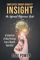 Employee Group Benefit Insight: An Informal Reference Guide Paperback