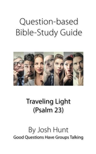 (Question-based Bible Study Guide -- Traveling Light (Psalm 23): Good Questions Have Groups Talking (Volume 79))