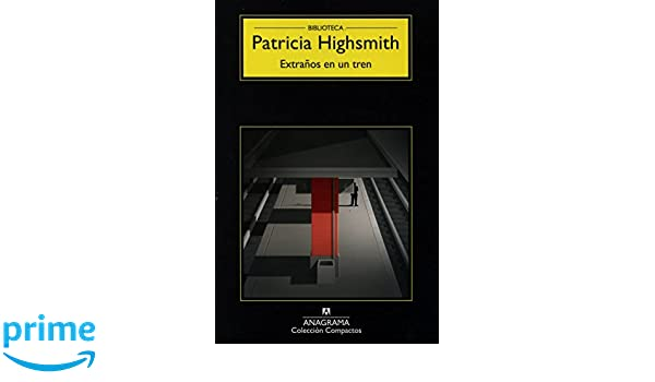 Amazon.com: Extranos en un tren (Compactos Anagrama) (Spanish Edition) (9788433920157): Patricia Highsmith: Books