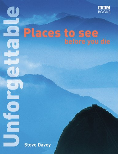 Unforgettable Places to See Before You Die (Unforgettable/Before You Die)