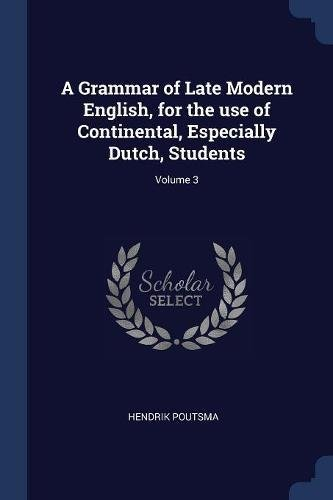 Download A Grammar of Late Modern English, for the use of Continental, Especially Dutch, Students; Volume 3 pdf