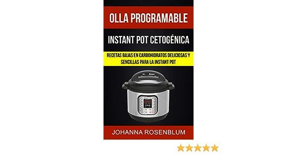 Olla programable: Instant pot cetogénica: Recetas bajas en carbohidratos deliciosas y sencillas para la instant pot (Spanish Edition)