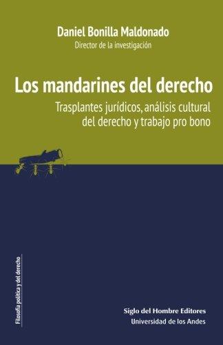 Los mandarines del derecho: Trasplantes jurídicos, análisis cultural del derecho y trabajo pro bono (Spanish Edition) pdf