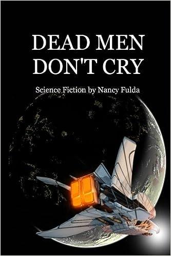Dead Men Don't Cry: Science Fiction by Nancy Fulda