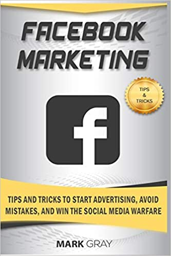 Facebook Marketing: Tips and Tricks to Start Advertising, Avoid Mistakes and Win the Social Media Warfare: Amazon.es: Mark Gray: Libros en idiomas ...