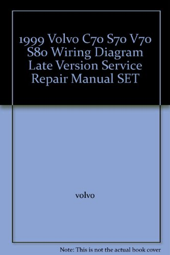 1999 Volvo C70 S70 V70 S80 Wiring Diagram Late Version Service Repair Manual SET