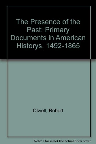The Presence of the Past: Primary Documents in American History, 1492-1865